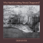 deerhunter_whyhasnteverythingalreadydisappeared