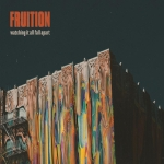 fruition-watchingitallfallapart