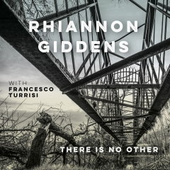 rhiannongiddens_thereisnoother