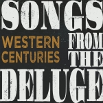 westerncenturies-songsfromthedeluge
